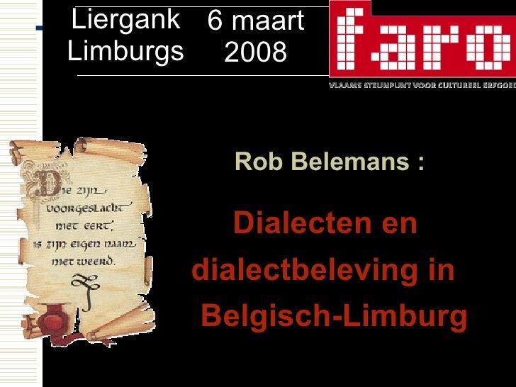 Rob Belemans : Dialecten en  dialectbeleving in  Belgisch-Limburg Liergank Limburgs 6 maart 2008