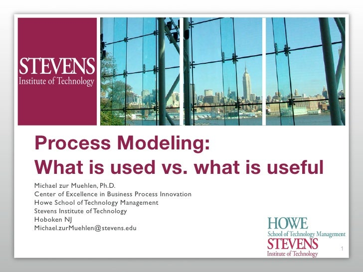 Process Modeling: What is used vs. what is useful Michael zur Muehlen, Ph.D. Center of Excellence in Business Process Inno...
