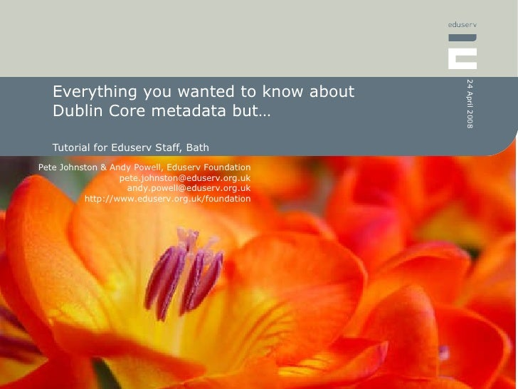 Everything you wanted to know about Dublin Core metadata but… Tutorial for Eduserv Staff, Bath