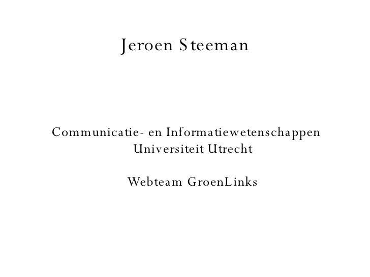 Jeroen Steeman Communicatie- en Informatiewetenschappen Universiteit Utrecht Webteam GroenLinks