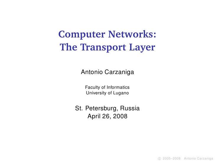 Computer Networks: The Transport Layer      Antonio Carzaniga        Faculty of Informatics       University of Lugano    ...