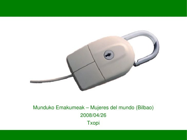 Propiedadintelectual.Delsoftwarelibrealoscontenidoslibres             MundukoEmakumeak–Mujeresdelmundo(Bilba...