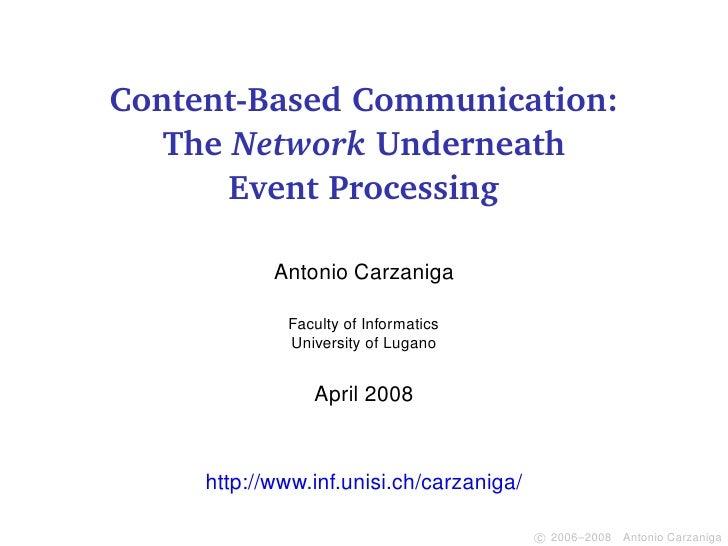 Content-Based Communication:    The Network Underneath        Event Processing              Antonio Carzaniga             ...