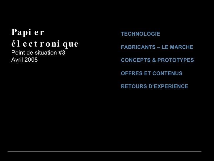 TECHNOLOGIE FABRICANTS – LE MARCHE CONCEPTS & PROTOTYPES OFFRES ET CONTENUS RETOURS D'EXPERIENCE Papier électronique Point...