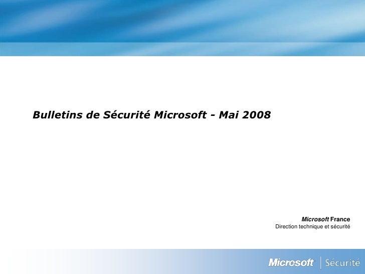 Bulletins de Sécurité Microsoft - Mai 2008                                                            Microsoft France    ...