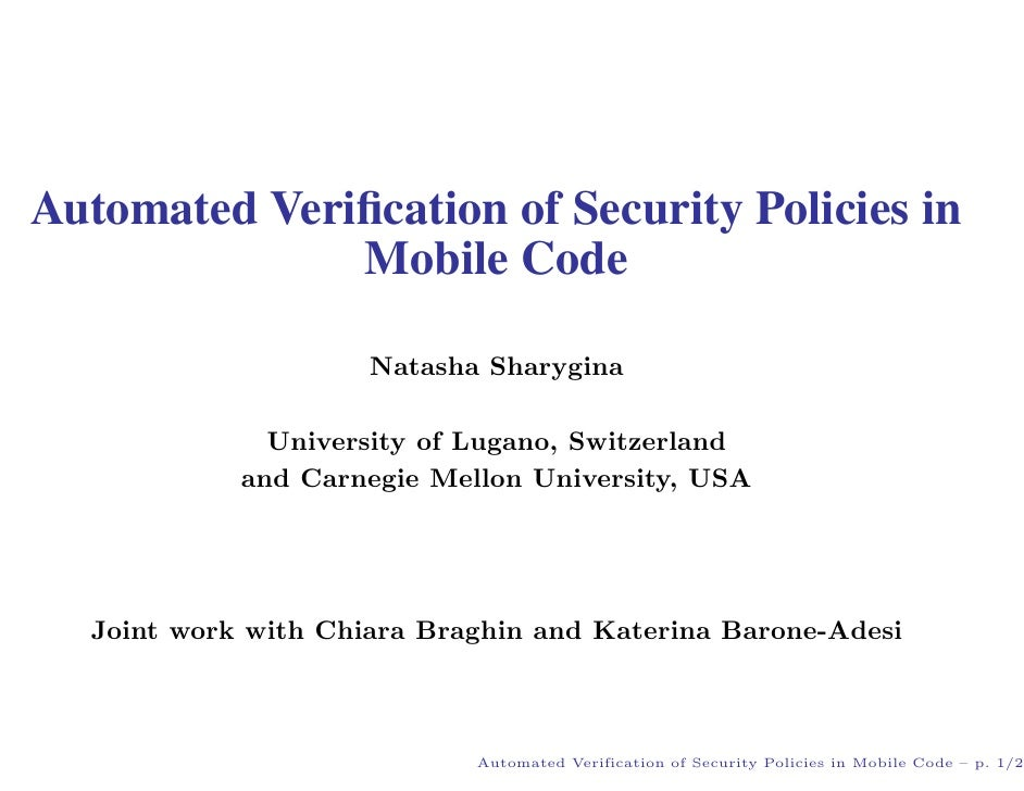Automated Verification of Security Policies in               Mobile Code                       Natasha Sharygina           ...