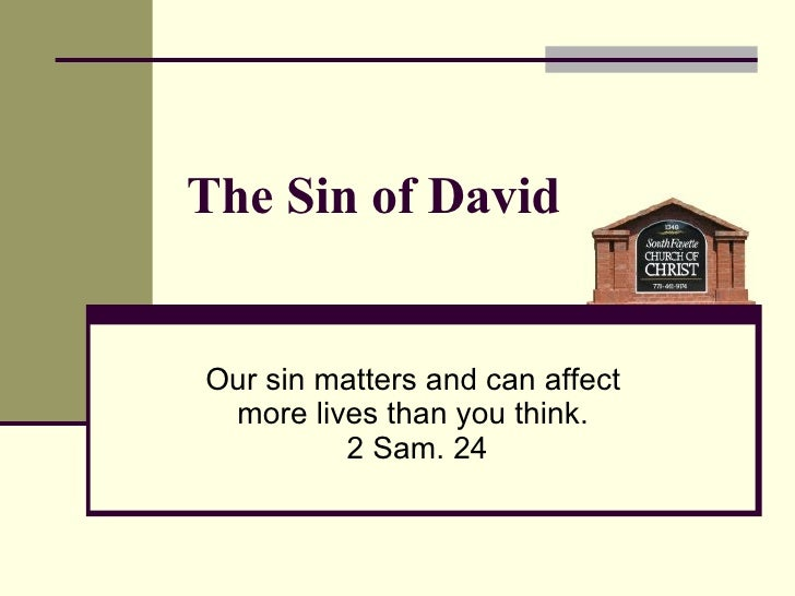 The Sin of David Our sin matters and can affect  more lives than you think.  2 Sam. 24