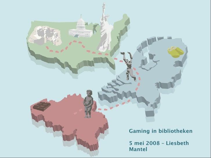 Gaming in bibliotheken  5 mei 2008 – Liesbeth Mantel