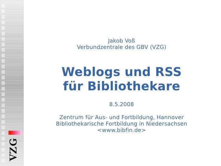 Jakob Voß Verbundzentrale des GBV (VZG) Weblogs und RSS für Bibliothekare   8.5.2008 Zentrum für Aus- und Fortbildung, Han...
