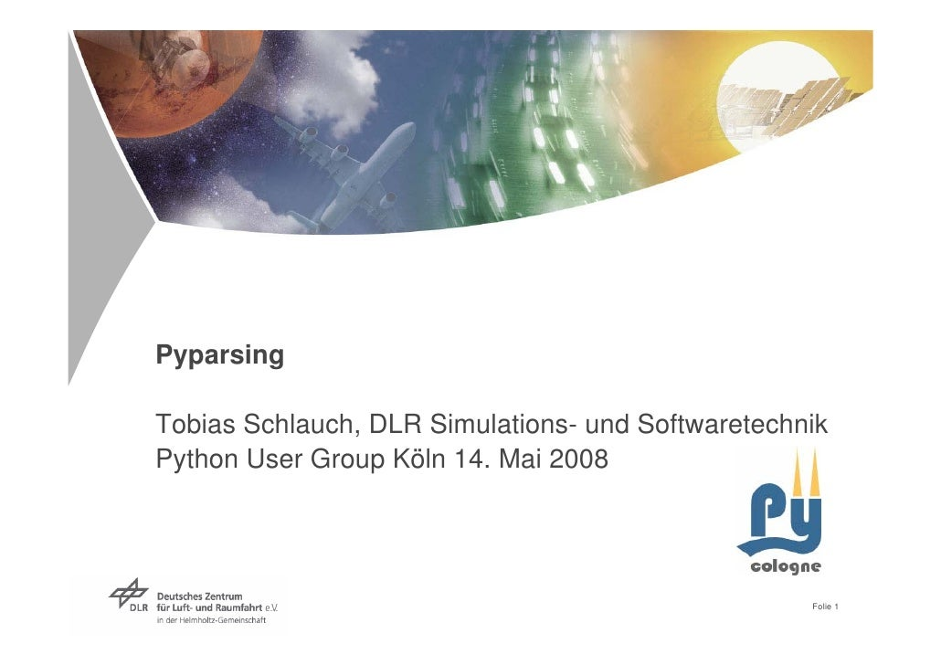Pyparsing  Tobias Schlauch, DLR Simulations- und Softwaretechnik Python User Group Köln 14. Mai 2008                      ...