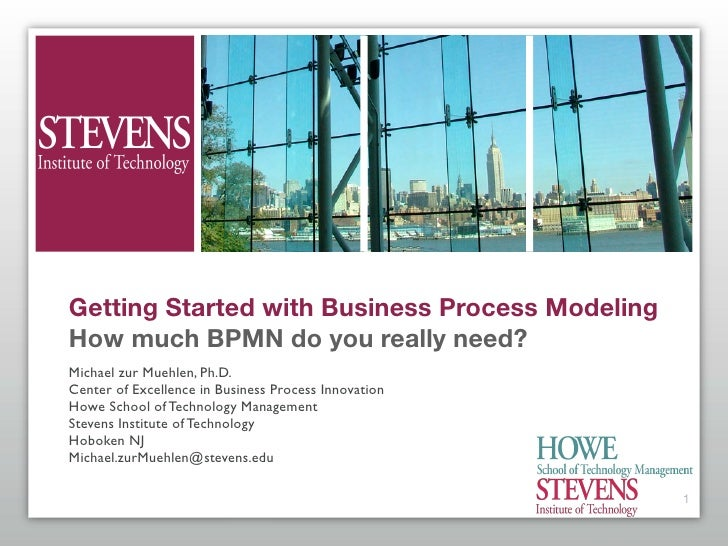 Getting Started with Business Process Modeling How much BPMN do you really need? Michael zur Muehlen, Ph.D. Center of Exce...