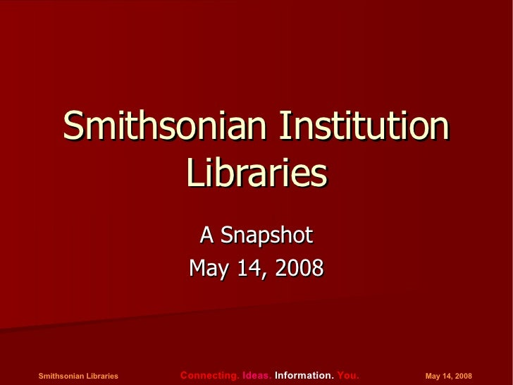 Smithsonian Institution Libraries A Snapshot May 14, 2008