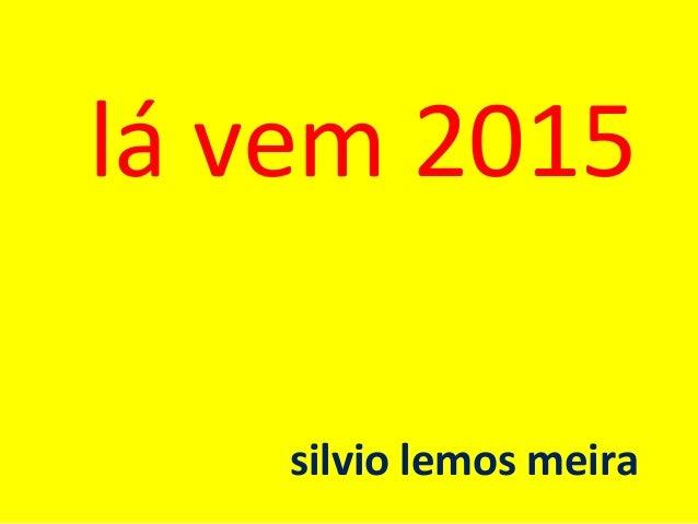 lá vem 2015 silvio lemos meira