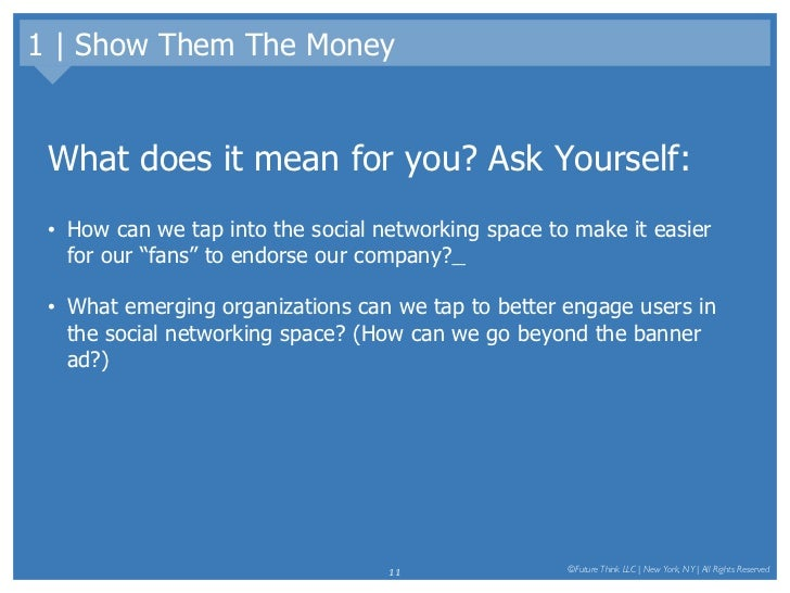 1 | Show Them The Money <ul><li>What does it mean for you? Ask Yourself: </li></ul><ul><li>How can we tap into the social ...