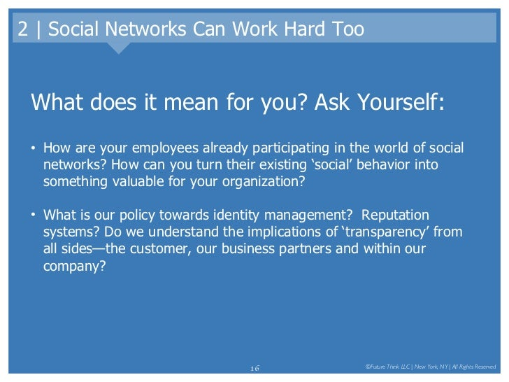 2 | Social Networks Can Work Hard Too <ul><li>What does it mean for you? Ask Yourself: </li></ul><ul><li>How are your empl...