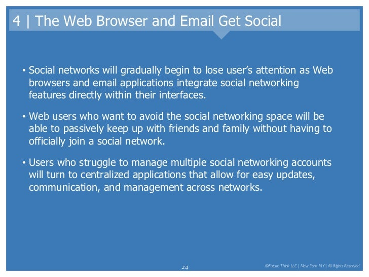 4   The Web Browser and Email Get Social <ul><li>Social networks will gradually begin to lose user's attention as Web brow...