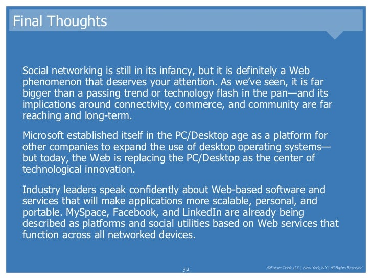 Final Thoughts <ul><li>Social networking is still in its infancy, but it is definitely a Web phenomenon that deserves your...