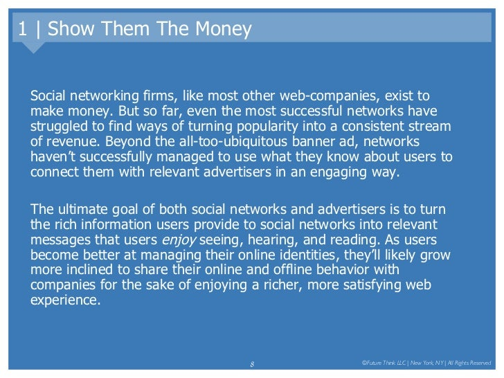 1 | Show Them The Money <ul><li>Social networking firms, like most other web-companies, exist to make money. But so far, e...