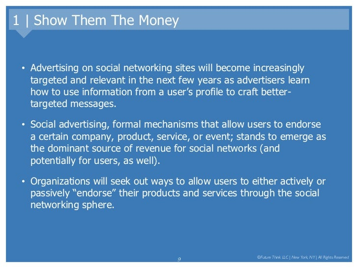 1 | Show Them The Money <ul><li>Advertising on social networking sites will become increasingly targeted and relevant in t...
