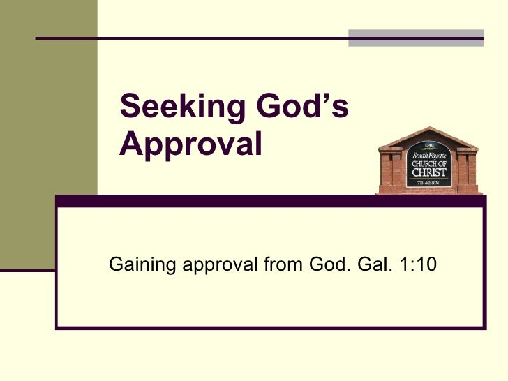 Gaining approval from God. Gal. 1:10 Seeking God's  Approval