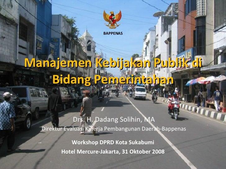 Manajemen Kebijakan Publik di Bidang Pemerintahan Workshop DPRD Kota Sukabumi Hotel Mercure-Jakarta, 31 Oktober 2008 Drs. ...