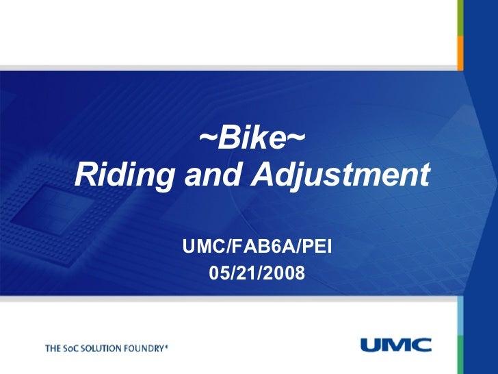 UMC/FAB6A/PEI 05/21/2008 ~Bike~ Riding and Adjustment