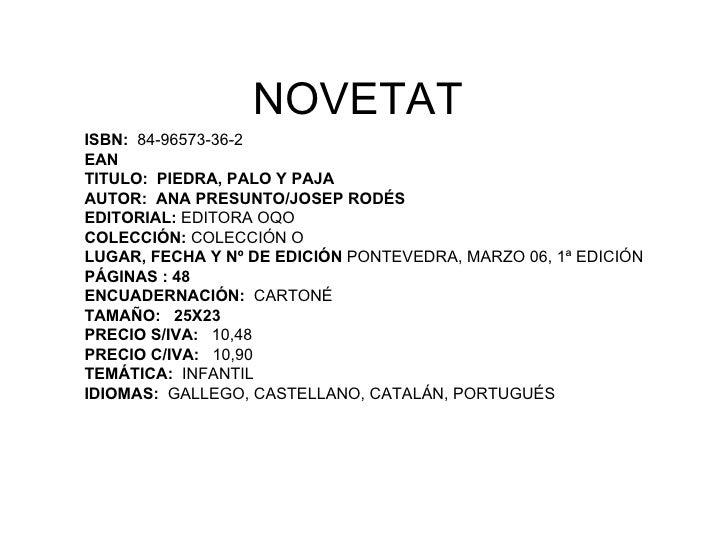 NOVETAT ISBN: 84-96573-36-2 EAN TITULO: PIEDRA, PALO Y PAJA AUTOR: ANA PRESUNTO/JOSEP RODÉS EDITORIAL: EDITORA OQO COLECCI...