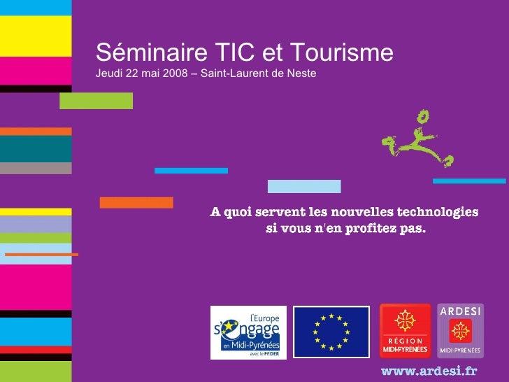 Séminaire TIC et Tourisme Jeudi 22 mai 2008 – Saint-Laurent de Neste