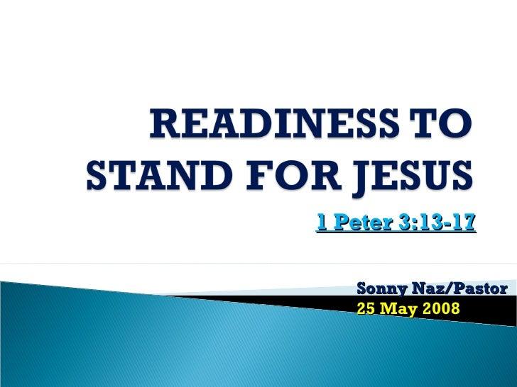 1 Peter 3:13-17 Sonny Naz/Pastor 25 May 2008
