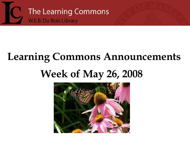 Learning Commons Announcements Week of May 26, 2008