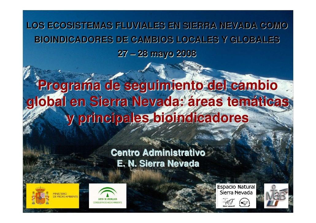 LOS ECOSISTEMAS FLUVIALES EN SIERRA NEVADA COMO  BIOINDICADORES DE CAMBIOS LOCALES Y GLOBALES                 27 – 28 mayo...