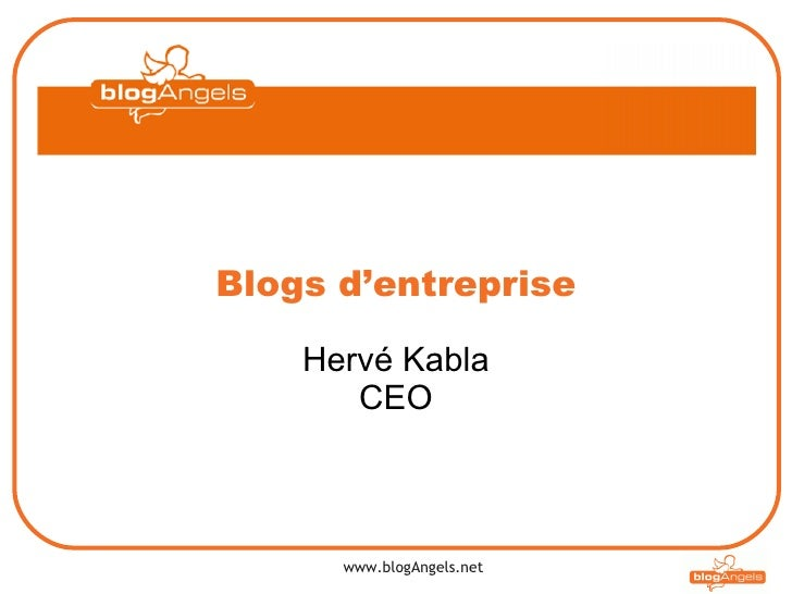 Blogs d'entreprise Hervé Kabla CEO www.blogAngels.net