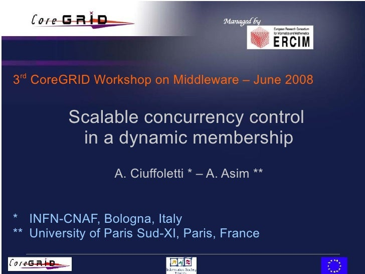 Scalable concurrency control  in a dynamic membership A. Ciuffoletti * – A. Asim ** *  INFN-CNAF, Bologna, Italy **  Unive...