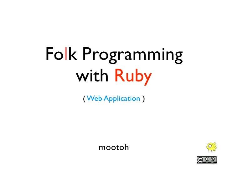 Folk Programming     with Ruby     ( Web Application )             mootoh