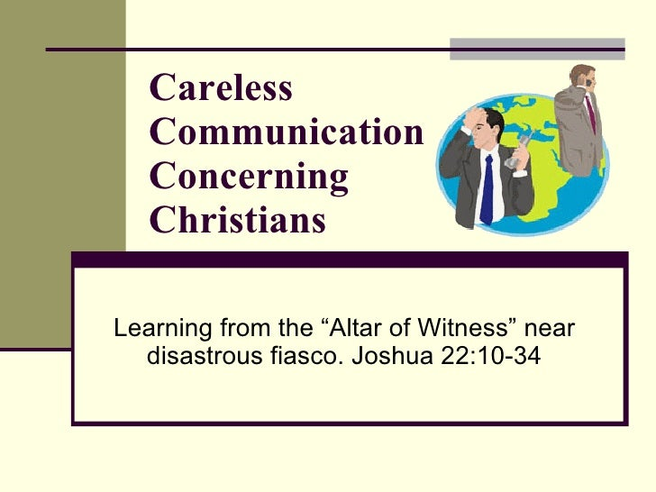 """Learning from the """"Altar of Witness"""" near disastrous fiasco. Joshua 22:10-34 Careless  Communication Concerning  Christians"""