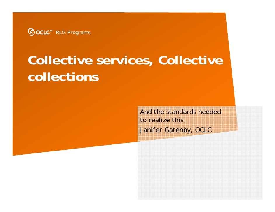 RLG Programs     Collective services, Collective collections                     And the standards needed                 ...