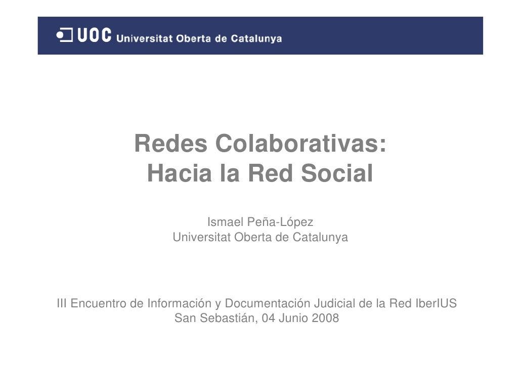 Redes Colaborativas:               Hacia la Red Social                           Ismael Peña-López                     Uni...