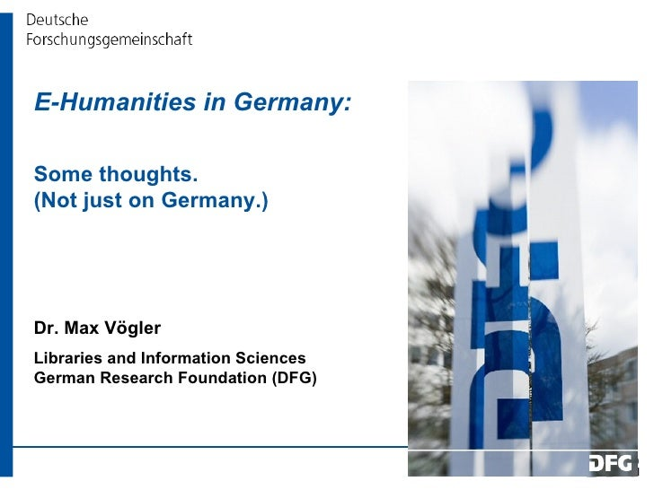 E-Humanities in Germany:  Some thoughts.  (Not just on Germany.) Dr. Max Vögler Libraries and Information Sciences German ...