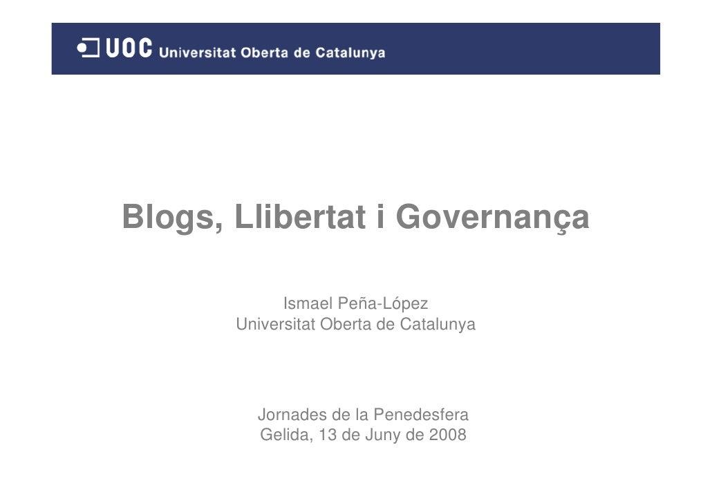 Blogs, Llibertat i Governança               Ismael Peña-López        Universitat Oberta de Catalunya              Jornades...