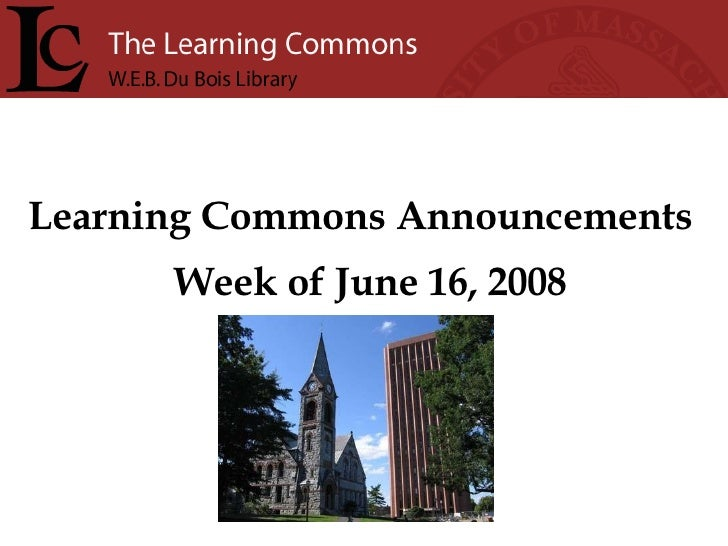Learning Commons Announcements Week of June 16, 2008