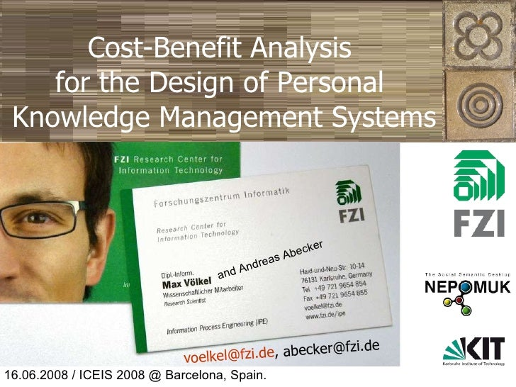 Cost-Benefit Analysis  for the Design of Personal  Knowledge Management Systems [email_address] , abecker@fzi.de and Andre...