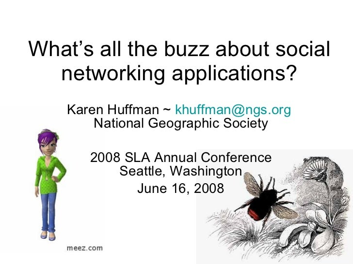 What's all the buzz about social networking applications? Karen Huffman ~  [email_address]   National Geographic Society 2...