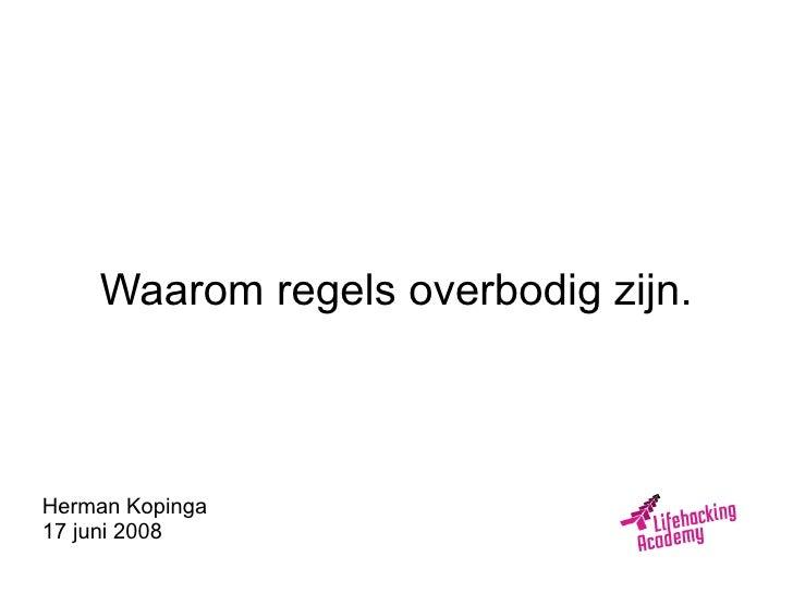 Waarom regels overbodig zijn.    Herman Kopinga 17 juni 2008