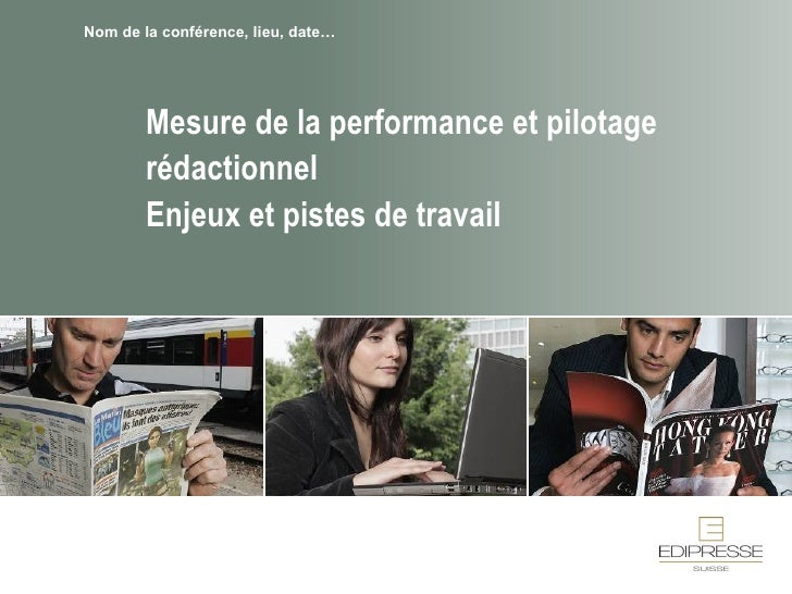 Mesure de la performance et pilotage rédactionnel Enjeux et pistes de travail Nom de la conférence, lieu, date…