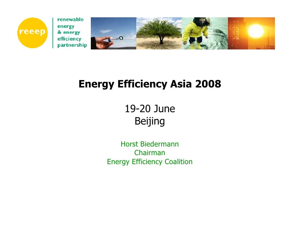 Energy Efficiency Asia 2008            19-20 June             Beijing           Horst Biedermann              Chairman    ...