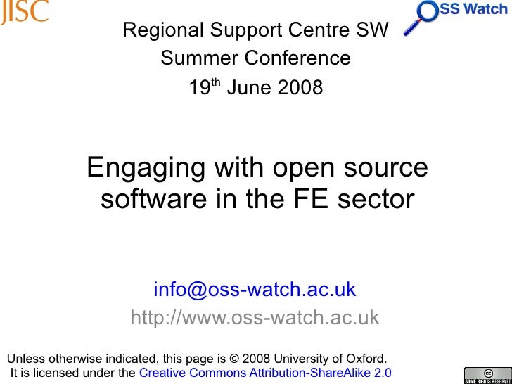 Engaging with open source software in the FE sector [email_address] http://www.oss-watch.ac.uk Regional Support Centre SW ...