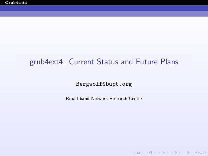 Grub4ext4            grub4ext4: Current Status and Future Plans                          Bergwolf@bupt.org                ...