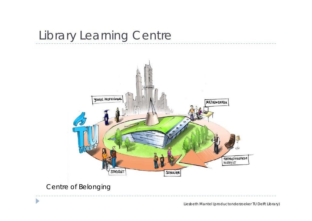 Library Learning Centre      Centre f B l  C t of Belonging               i                            Liesbeth Mantel (pr...