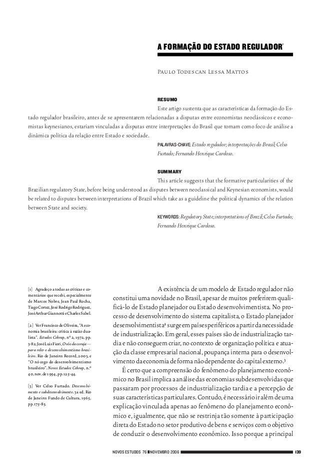 Paulo Todescan Lessa Mattos RESUMO Este artigo sustenta que as características da formação do Es- tado regulador brasileir...