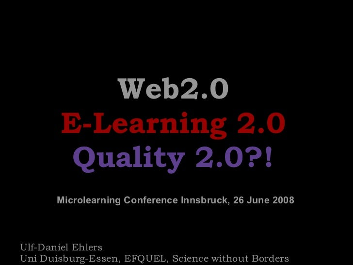 Web2.0 E-Learning 2.0 Quality 2.0?! Ulf-Daniel Ehlers  Uni Duisburg-Essen, EFQUEL, Science without Borders  Microlearning ...